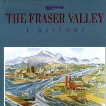 Image of Book - The Fraser Valley: A History