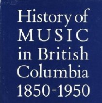 Image of Book - History of Music in British Columbia 1850-1950