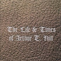 Image of Book - The Life and Times of Arthur T. Hill