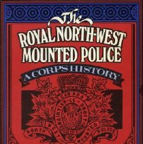 Image of Book - The Royal North-West Mounted Police: A Corps History