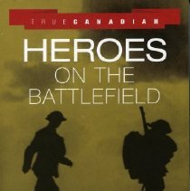 Image of Book - True Canadian Heroes on the Battlefield