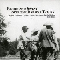 Image of Book - Blood and Sweat over the Railway Tracks: Chinese Labourers Constructing the Canadian Pacific Railway (1880-1885)