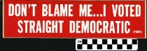 Image of Don't Blame Me... I Vote Straight Democratic
