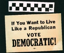 Image of If you want to live like a Republican, vote Democratic!