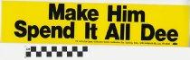 Image of Make him spend it all Dee (Re-Elect Huddleston) [bumper sticker] -