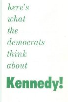 Image of Here's what the democrats think about Kennedy! [political flier] -