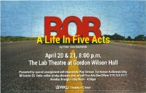 Image of Bob: A Life in Five Acts - Theatre & Dance (WKU)