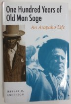 Image of 978.004 AND - Sherman Sage (ca. 1844-1943) was an unforgettable Arapaho man who witnessed change in his community and was one of the last to see the Plains black with buffalo. This book gathers information about Sage's life from archives, interviews, recollections, and published sources.