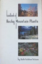 Image of 581.978 NEL 1977 - This book, while written by a long time Estes Park resident with a graduate degree in botany, is designed to give outdoor people with no previous experience a means of identifying the plants encountered in the Rocky Mountains.