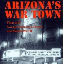 Image of Book - Arizona War Town       Flagstaff, Navajo Ordinance Depot,  and World War II