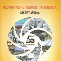 Image of Booklet - Publication created by the Sun Cities Area Historical Society/Del Webb Sun Cities Museum to celebrate Sun City's 50th Anniversary.  Reshaping Retirement in America Sun City, Arizona.  How the nation's first active adult community pioneered a lifestyle that created a model for generations of retirees to come.  