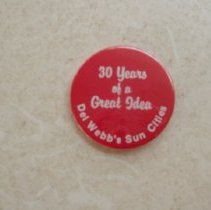 """Image of Sun City & Sun City West Marketing - Button saying """"30 Years of A Great Idea   Del Webb's Sun Cities"""""""