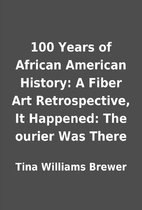 Image of 100 years of African American history : a fiber art retrospective
