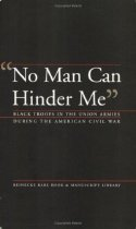 "Image of ""No man can hinder me"" : black troops in the Union armies during the American Civil War : an exhibition at the Beinecke Rare Book & Manuscript Library, December 2003--February 2004."