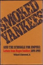 "Image of ""Smoked Yankees"" and the struggle for empire : letters from Negro soldiers, 1898-1902"