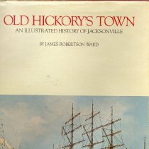 Image of Old Hickory's town ; an illustrated history of Jacksonville - Book