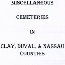 Image of Miscellaneous cemeteries in Clay, Duval and Nassau Counties in Florida - Book