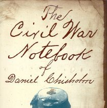 Image of The Civil War Notebook of Daniel Chisholm: a chronicle of daily life in the Union Army 1864-1865 - Book