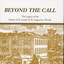 Image of Beyond the call: the legacy of the Sisters of St. Joseph of St. Augustine, Florida - Book