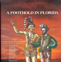 Image of A Foothold in Florida: The Eye-witness Account of Four Voyages made by the French to that Region and their attempt at Colonization 1562-1568. - Book