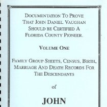 Image of Documentation to Prove the John Daniel Vaughan Should be Certified a Florida County Pioneer: Volume One - Book