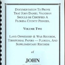 Image of Documentation to Prove the John Daniel Vaughan Should be Certified a Florida County Pioneer: Volume Two - Book