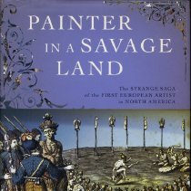 Image of Painter in a savage land: The strange saga of the first European artist in North America - Book
