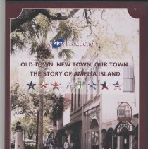 Image of Old Town, New Town, Our Town: The story of Amelia Island - Videodisc, Digital