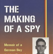 Image of The Making of A Spy: Memoir of a German Boy Soldier Turned American Army Intelligence Agent - Book