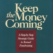 Image of Keep the Money Coming: A Step-by-Step Strategic Guide to Annual Fundraising - Book