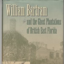 Image of William Bartram and the Ghost Plantations of British East Florida - Book