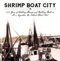 Image of Shrimp Boat City:  100 years of catching shrimp and building boats in St. Augustine, the Nation's oldest port - Book