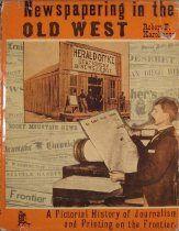 Image of 071 KAR - Newspapering in the Old West : a pictorial history of journalism and printing on the frontier.