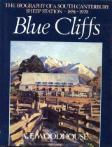 Image of Blue Cliffs : the biography of a South Canterbury sheep station, 1856-1970 - Woodhouse, A E (Airini Elizabeth), 1896-