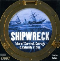 Image of Shipwreck : tales of survival, courage & calamity at sea - Callan, Louise, 1948-