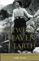Image of Between heaven and earth; the life of a mountaineer, Freda Du Faur 1882-1935 - Irwin, Sally