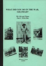 Image of What did you do in the war, Grandad? : my life's experiences growing up in the 1920' and 1930' and during the years of World War II - Lloyd, Malvern E., 1924-