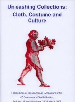 Image of Unleashing collections : cloth, costume and culture: proceedings of the 5th annual symposium of the NZ Costume and Textile Section, Auckland Museum Institute, 24-26 March 2006 -