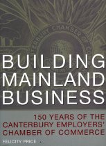 Image of Building mainland business: 150 years of the Canterbury Employers' Chamber of Commerce - Price, Felicity