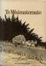 Image of Te Waimatemate : history of Waimate County and Borough - Greenwood, William, 1910-1985