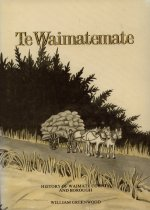 Image of Te Waimatemate : history of Waimate County and Borough - Greenwood, William, 1910-1985