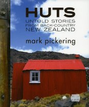 Image of Huts : untold stories from back-country New Zealand - Pickering, Mark, 1953-