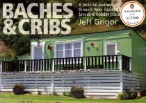 Image of Baches & cribs : a pictorial journey through New Zealand's favourite holiday places - Grigor, Jeff