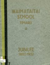 Image of 1882 - 1932 Souvenir report of proceedings in connection with the Jubilee Celebrations of the Waimataitai School Timaru -