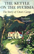 Image of The kettle on the fuchsia : the story of Orari Gorge - Harper, Barbara, 1908-