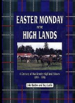 Image of Easter Monday in the high lands : a century of Mackenzie Highland Shows, 1899-1998 - Button, John Button, John ; Leslie, Ray (contributer)