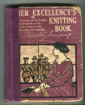 "Image of Pattern, Knitting - Knitting pattern book called ""Her Excellency's Knitting Book"" with mauve cover.  Written in pencil at front is the name ""Mrs Celland"".  Book has 11 chapters (army & navy garments, socks, balaclavas, women's, children's, etc), basic patterns, forward by the Countess of Liverpool, advertisements for New Zealand businesses (none from Timaru? but assistance or patterns given by Mrs Bowe, Mrs Guiness, Mrs George Rhodes) Has also had handwritten additions made to it and printed letter at the start  ""To the Women of New Zealand; who are so nobly responding to the call to provide comforts for our troops..."" etc."