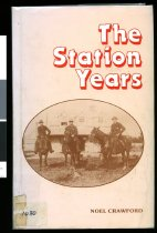 Image of The station years :  a history of the Levels, Cannington, and Holme Station, with special attention to the upper regions of the Pareora river, where they joined.  - Crawford, Noel, 1940-