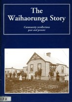 Image of The Waihaorunga story : community recollections past and present  - Powell, Margaret