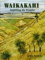 Image of Waikakahi : fulfilling the promise - Wilson, John, 1943 Apr. 12-
